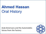 Audio of Ahmed Hassan Oral History  (To listen to interview and read transcript simultaneously, click on the right-facing play arrow and then click on the Text tab for a formatted transcript of the interview.)